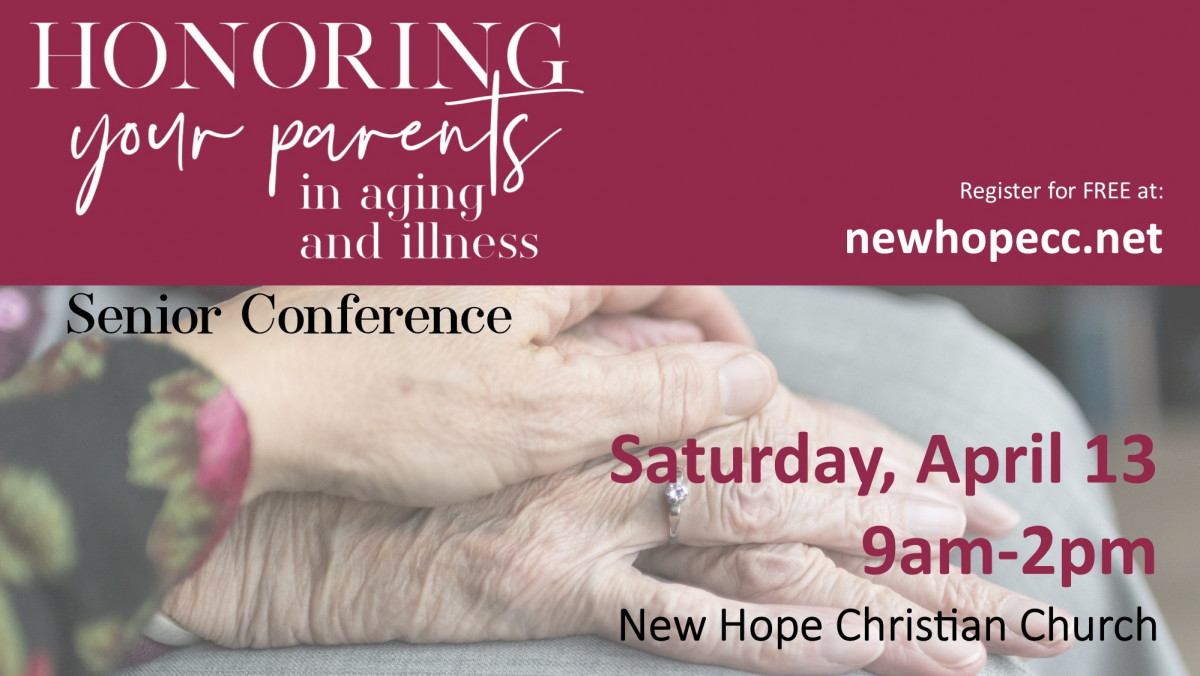 Conference For Parents Saturday April >> Honoring Your Parents Senior Conference New Hope Christian Church